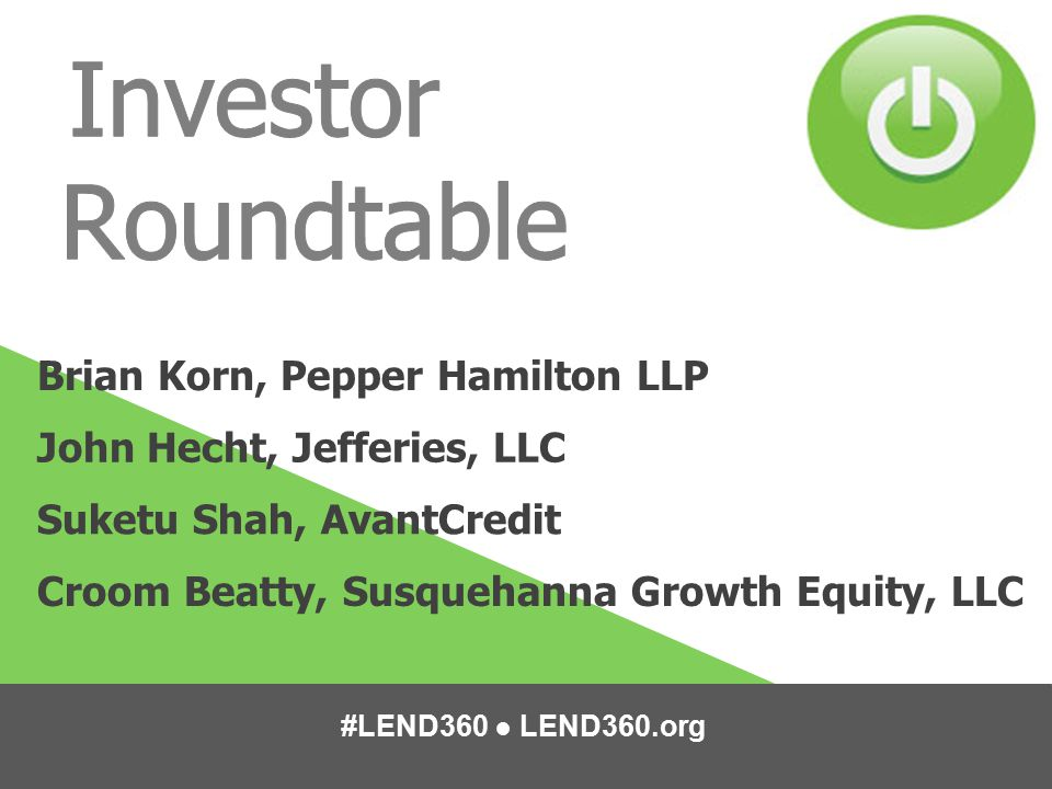 #LEND360 ● LEND360.org Brian Korn, Pepper Hamilton LLP John Hecht, Jefferies, LLC Suketu Shah, AvantCredit Croom Beatty, Susquehanna Growth Equity, LLC