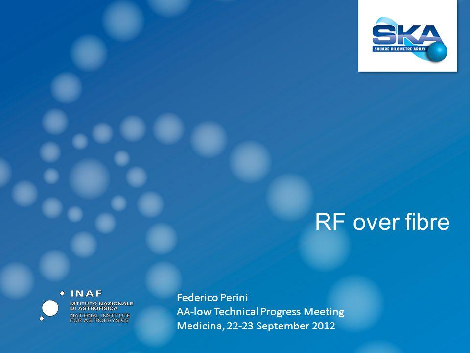 RF over fibre Federico Perini AA-low Technical Progress Meeting Medicina, 22-23 September 2012