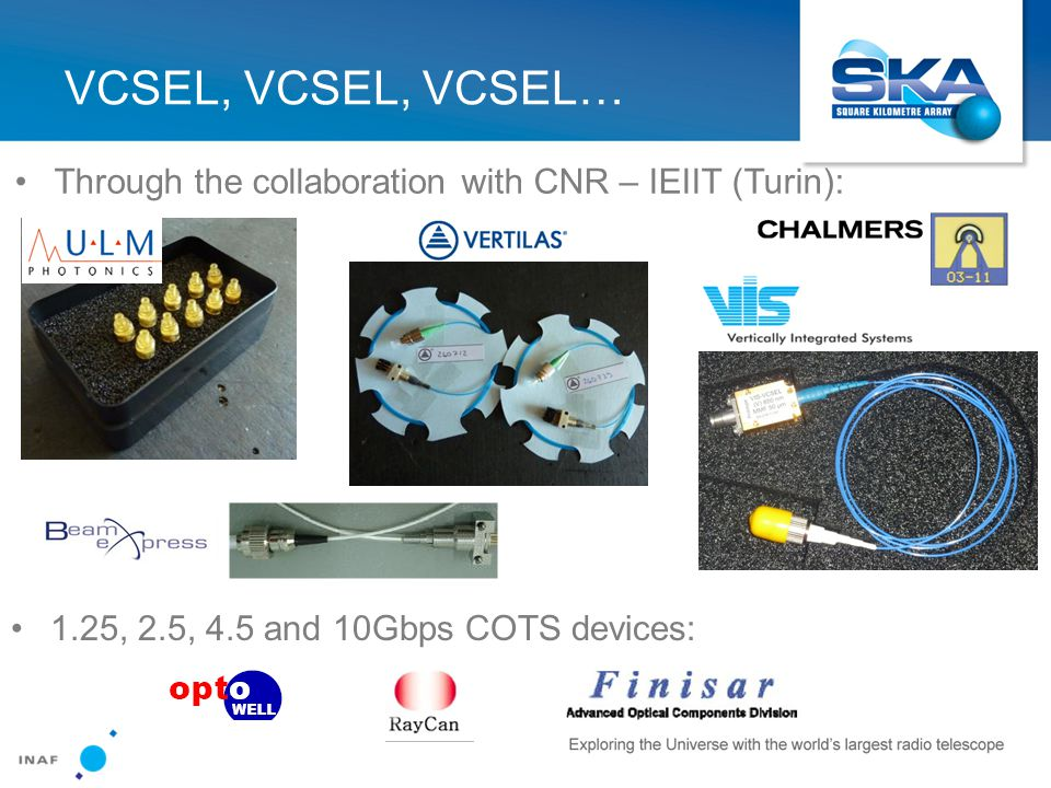 VCSEL, VCSEL, VCSEL… Through the collaboration with CNR – IEIIT (Turin): 1.25, 2.5, 4.5 and 10Gbps COTS devices: