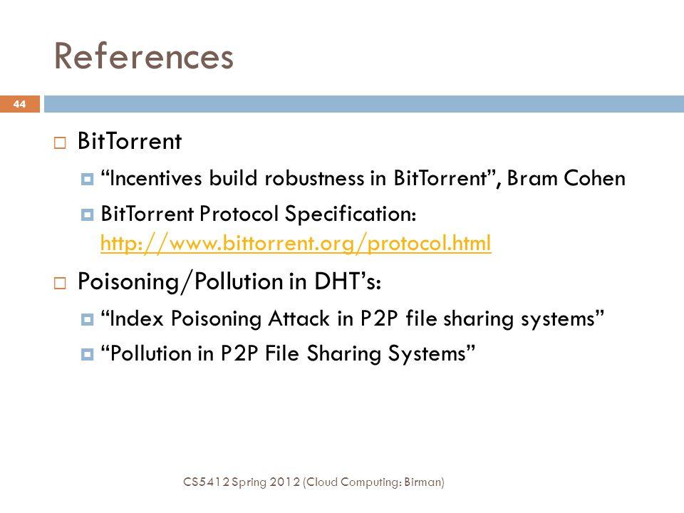 "References  BitTorrent  ""Incentives build robustness in BitTorrent"", Bram Cohen  BitTorrent Protocol Specification: http://www.bittorrent.org/proto"