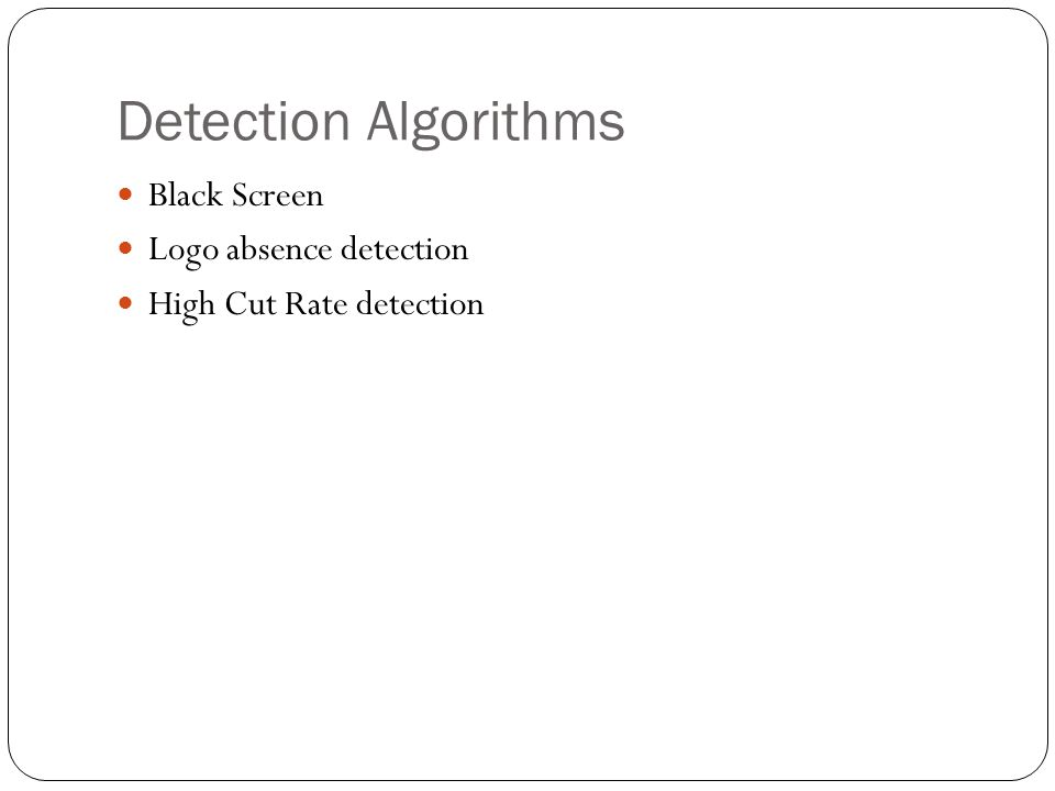 Detection Algorithms Black Screen Logo absence detection High Cut Rate detection