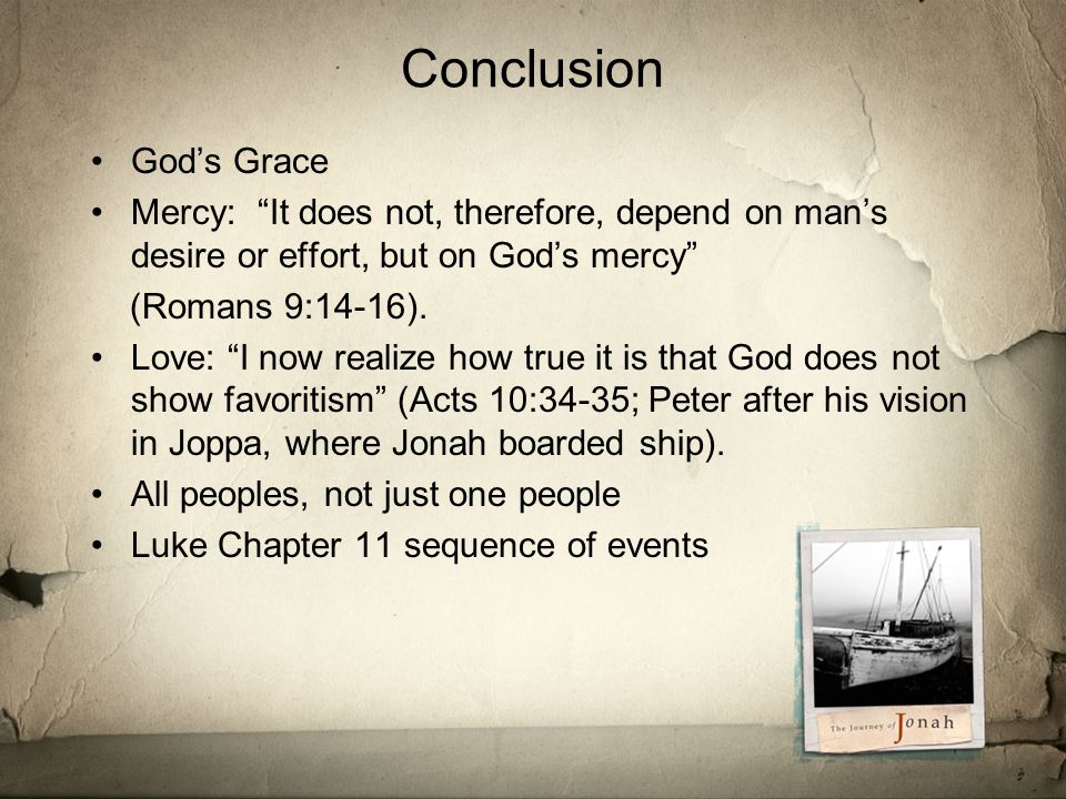 Conclusion God's Grace Mercy: It does not, therefore, depend on man's desire or effort, but on God's mercy (Romans 9:14-16).