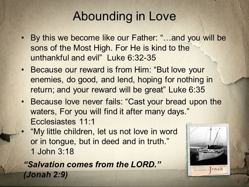 Abounding in Love By this we become like our Father: …and you will be sons of the Most High.
