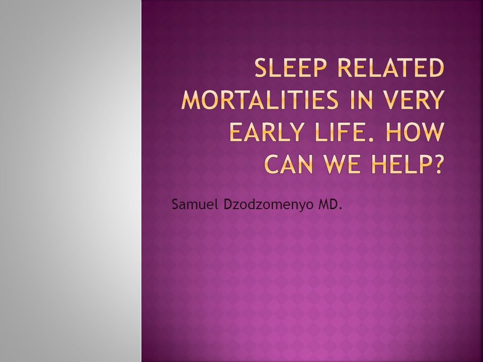 1.To identify risk factors associated with sleep related mortality in infants 2.