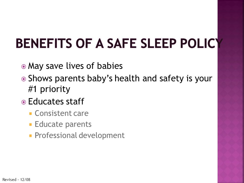  May save lives of babies  Shows parents baby's health and safety is your #1 priority  Educates staff  Consistent care  Educate parents  Professional development Revised – 12/08