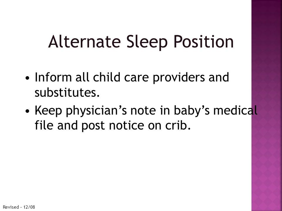 Alternate Sleep Position Inform all child care providers and substitutes.