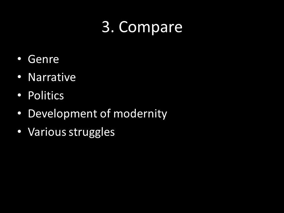 3. Compare Genre Narrative Politics Development of modernity Various struggles