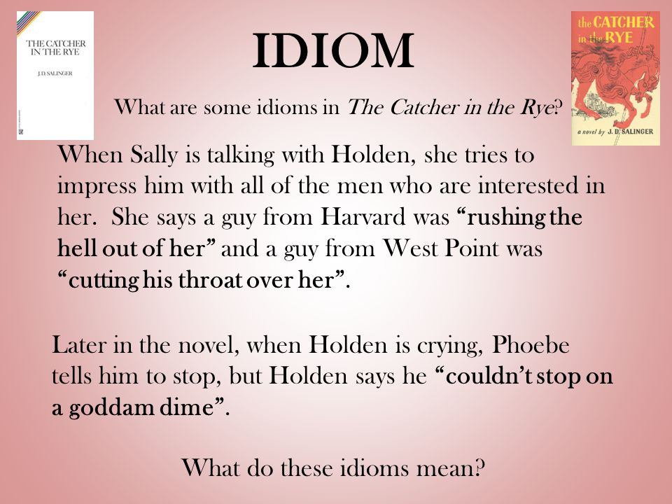 IDIOM What are some idioms in The Catcher in the Rye.