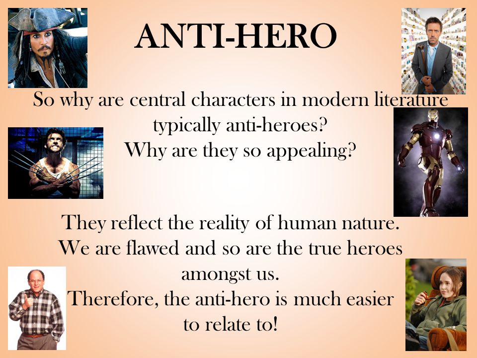 ANTI-HERO So why are central characters in modern literature typically anti-heroes.
