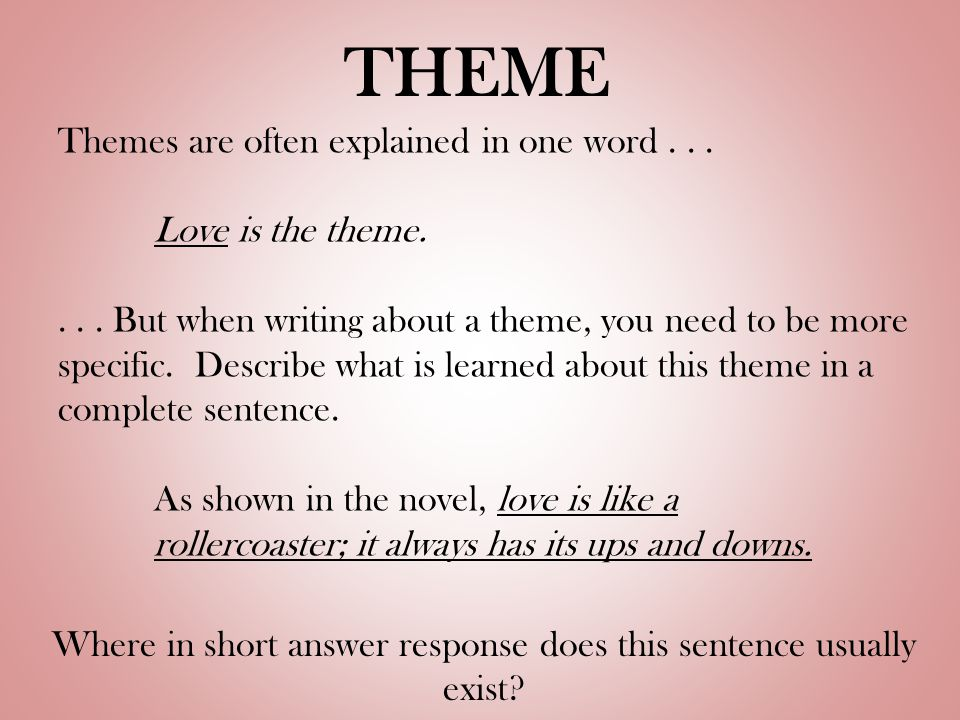 THEME Themes are often explained in one word... Love is the theme....