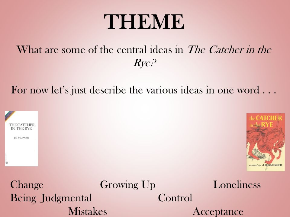 THEME What are some of the central ideas in The Catcher in the Rye.