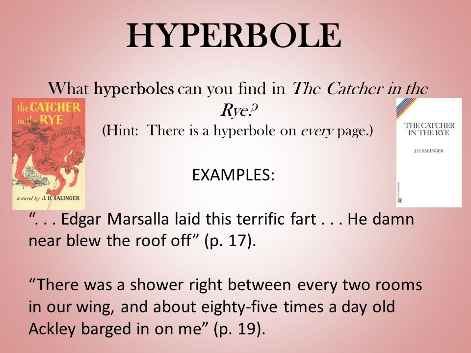 HYPERBOLE What hyperboles can you find in The Catcher in the Rye.