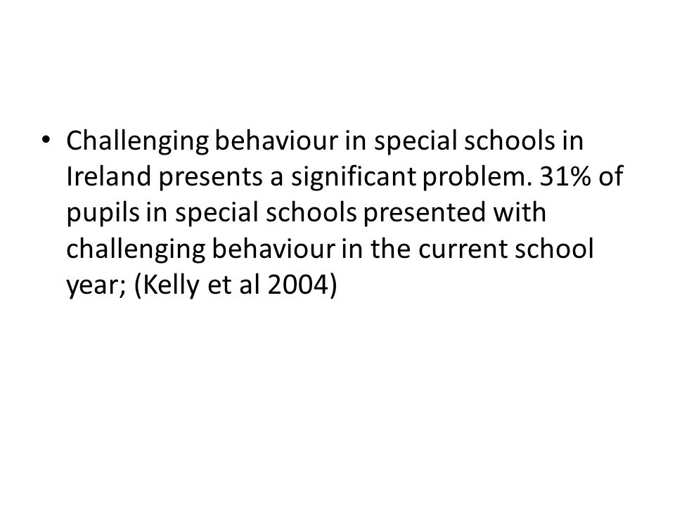 Challenging behaviour in special schools in Ireland presents a significant problem. 31% of pupils in special schools presented with challenging behavi