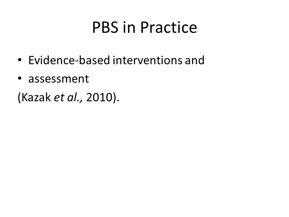 PBS in Practice Evidence-based interventions and assessment (Kazak et al., 2010).