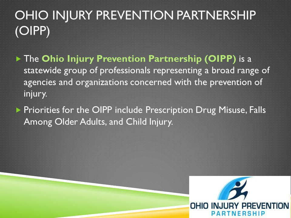 OHIO INJURY PREVENTION PARTNERSHIP (OIPP)  The Ohio Injury Prevention Partnership (OIPP) is a statewide group of professionals representing a broad r