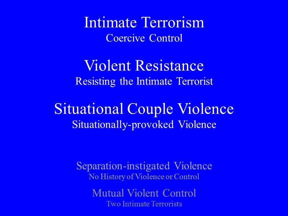 Intimate Terrorism Coercive Control Violent Resistance Resisting the Intimate Terrorist Situational Couple Violence Situationally-provoked Violence Mu