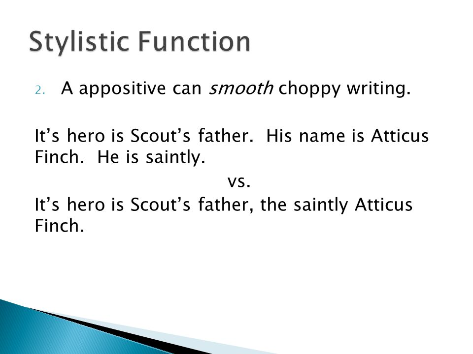 2.A appositive can smooth choppy writing. It's hero is Scout's father.