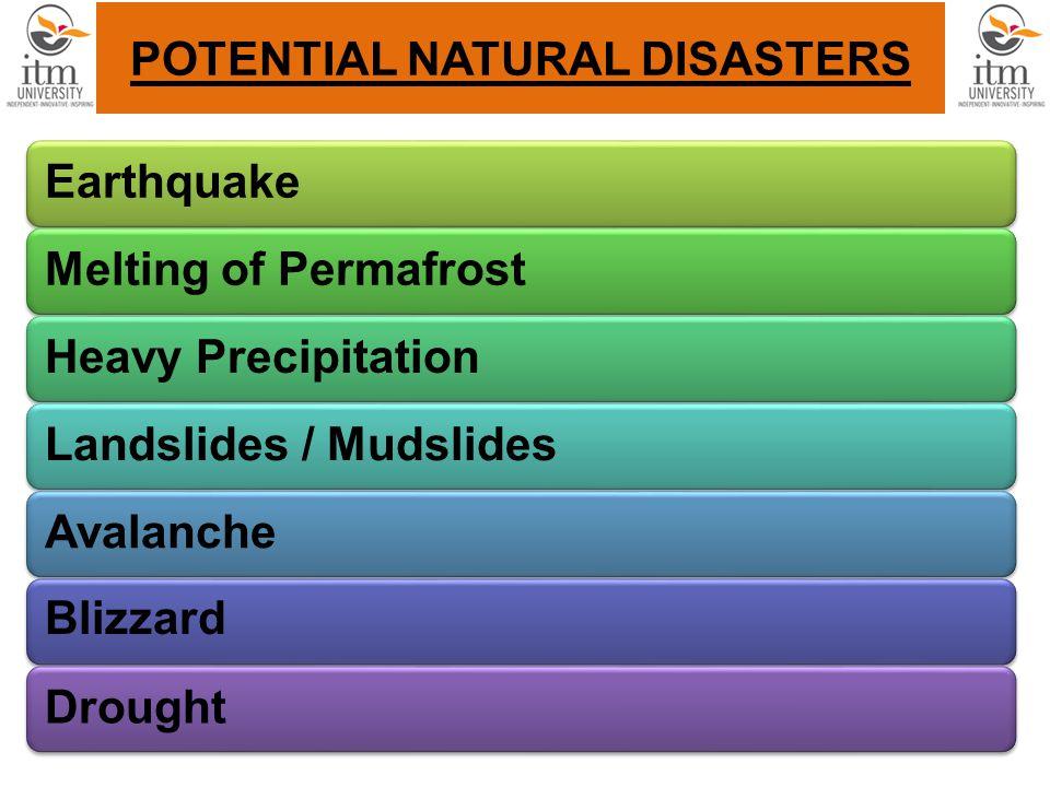 POTENTIAL NATURAL DISASTERS EarthquakeMelting of PermafrostHeavy PrecipitationLandslides / MudslidesAvalancheBlizzardDrought
