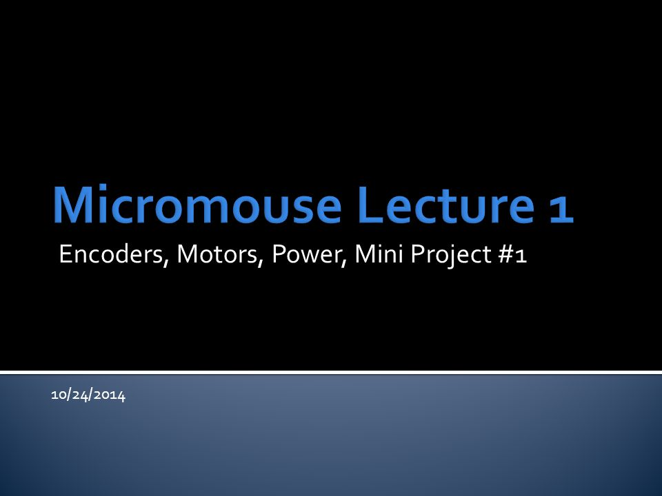Encoders, Motors, Power, Mini Project #1 10/24/2014