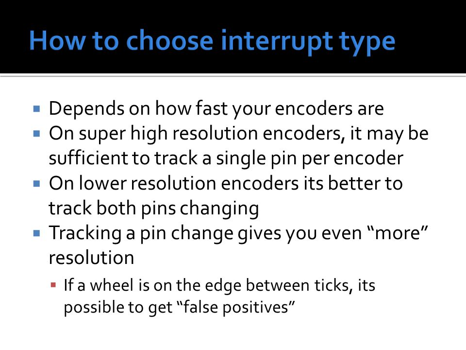  Depends on how fast your encoders are  On super high resolution encoders, it may be sufficient to track a single pin per encoder  On lower resolut