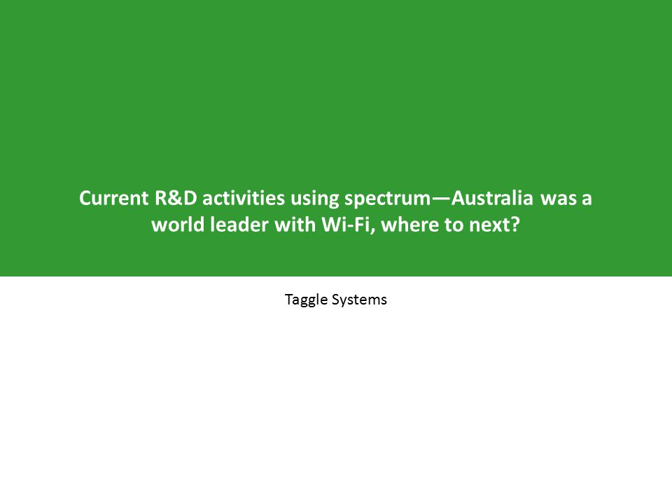 Current R&D activities using spectrum—Australia was a world leader with Wi-Fi, where to next.