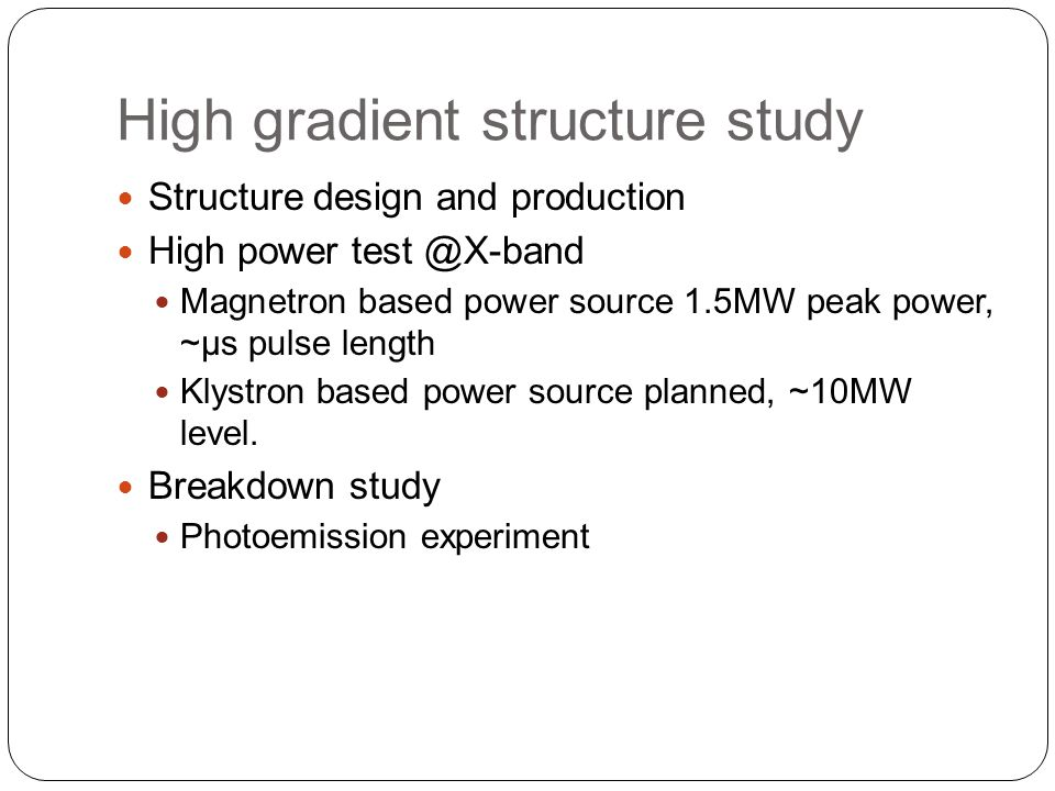 High gradient structure study Structure design and production High power test @X-band Magnetron based power source 1.5MW peak power, ~μs pulse length