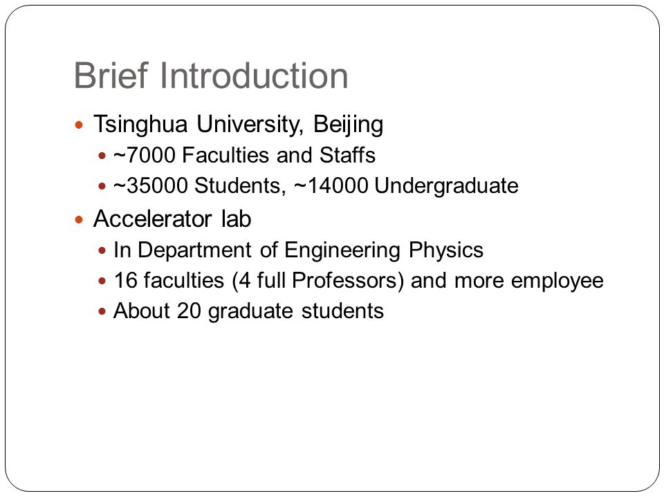Brief Introduction Tsinghua University, Beijing ~7000 Faculties and Staffs ~35000 Students, ~14000 Undergraduate Accelerator lab In Department of Engi