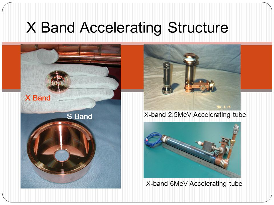 X Band Accelerating Structure X Band S Band X-band 6MeV Accelerating tube X-band 2.5MeV Accelerating tube