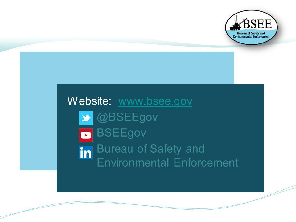 Website: www.bsee.govwww.bsee.gov @BSEEgov BSEEgov Bureau of Safety and Environmental Enforcement