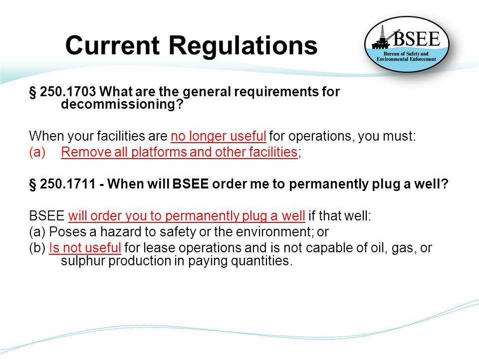 The NTL Defines No longer useful for operations which is used in the regulations for: Wells No production 5 years No plans for future operations Platforms Toppled Has not been used in past 5 years for operations associated with exploration, development or production of oil/gas NTL 2010-G05
