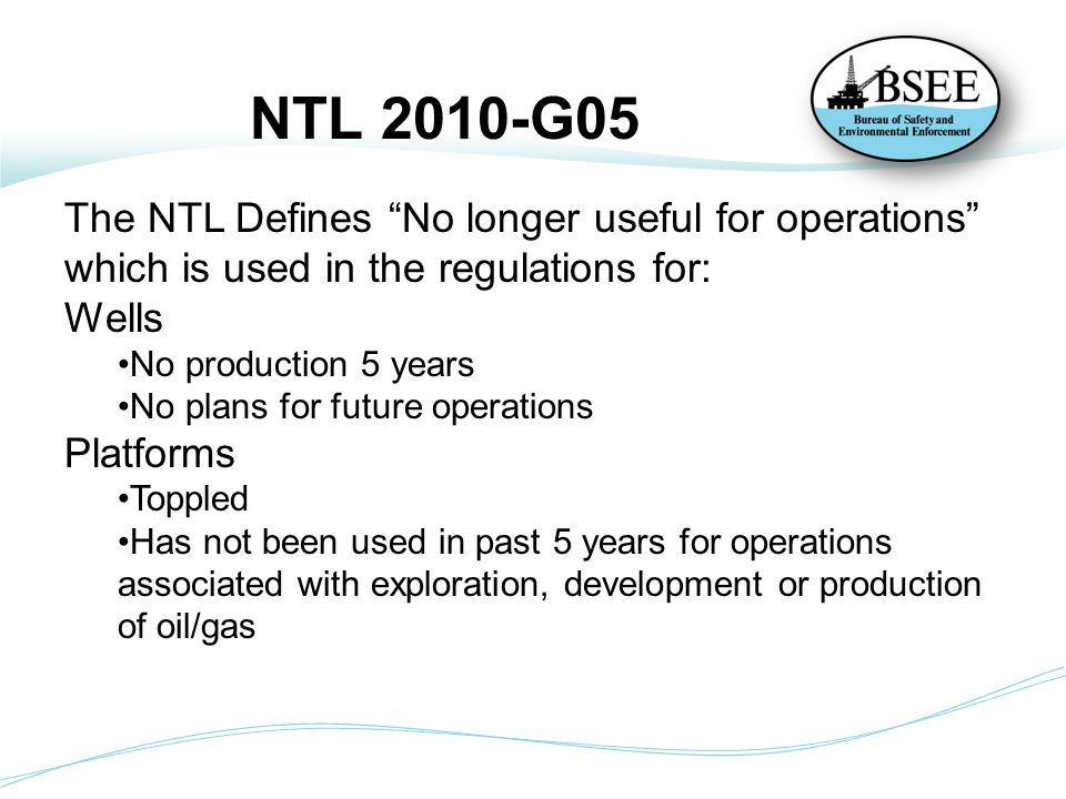 NTL Requirements Idle Wells must perform one of the following within 3 years: PA the well in accordance 250.1712 -.1717; or TA the well in accordance 250.1721; or Provide the well with downhole isolation.