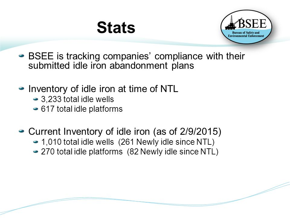 Stats BSEE is tracking companies' compliance with their submitted idle iron abandonment plans Inventory of idle iron at time of NTL 3,233 total idle w