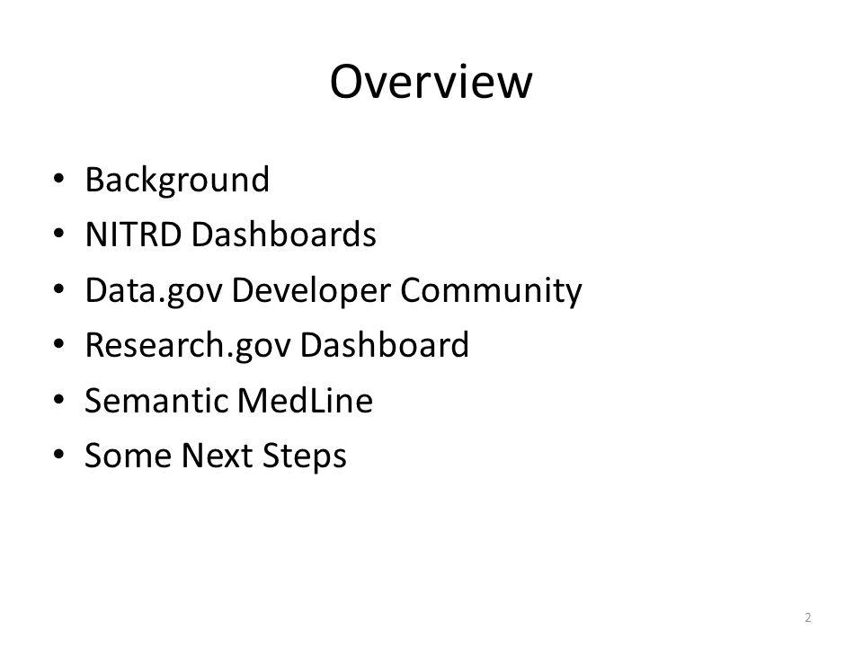 Overview Background NITRD Dashboards Data.gov Developer Community Research.gov Dashboard Semantic MedLine Some Next Steps 2