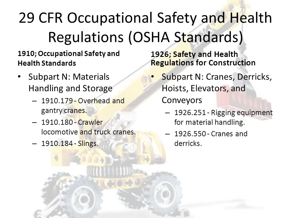 Occupational Safety and Health Administration (OSHA) Code of Federal Regulations (29 CFR): – General Duty Clause: (b) Each employee shall comply with occupational safety and health standards and all rules, regulations, and orders issued pursuant to this Act which are applicable to his own actions and conduct.