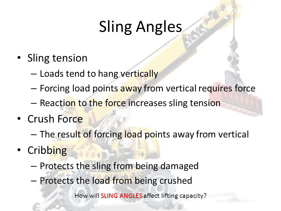 Sling Angles – Edge Protection When edges are sharp or abrasive – Sling damage may occur When sling angle become shallow.
