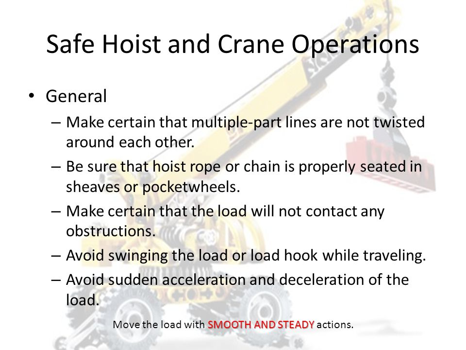 SAFE HOIST AND CRANE OPERATIONS HOISTSAFE SMOOTH AND STEADY Move the load with SMOOTH AND STEADY actions.