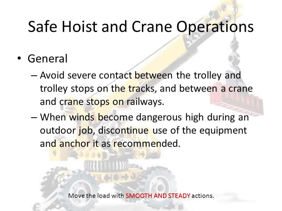 Safe Hoist and Crane Operations General – Make certain that multiple-part lines are not twisted around each other. – Be sure that hoist rope or chain