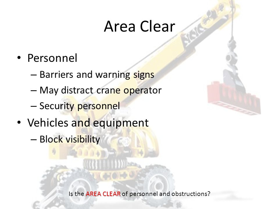 HOISTSAFE HowH heavy is the load.What are theO operating limitations of the crane and rigging.