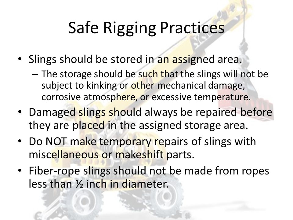 Safe Rigging Practices Whenever possible, avoid sharp, inefficient sling angles by using longer slings or a spreader beam.