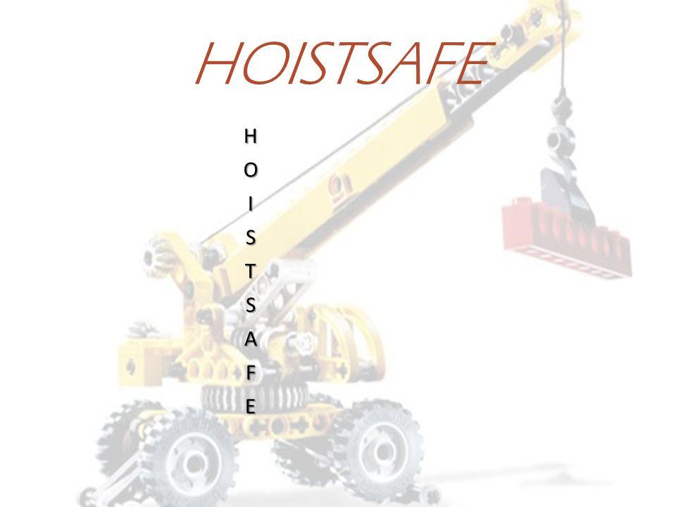 …The Objective is to Hoist It Safely. HOISTSAFE