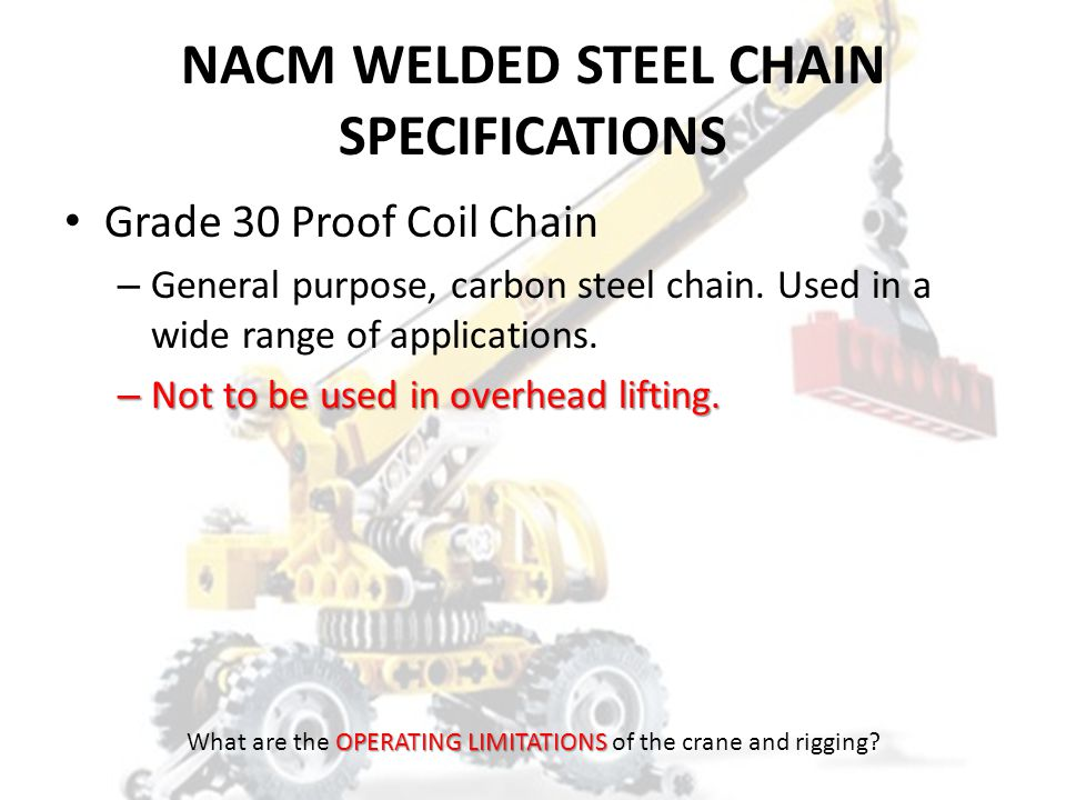 Alloy Chain Slings Advantages Flexible Impact resistant Easy to inspect Can be used at relatively high temperatures Completely repairable Minimum elon
