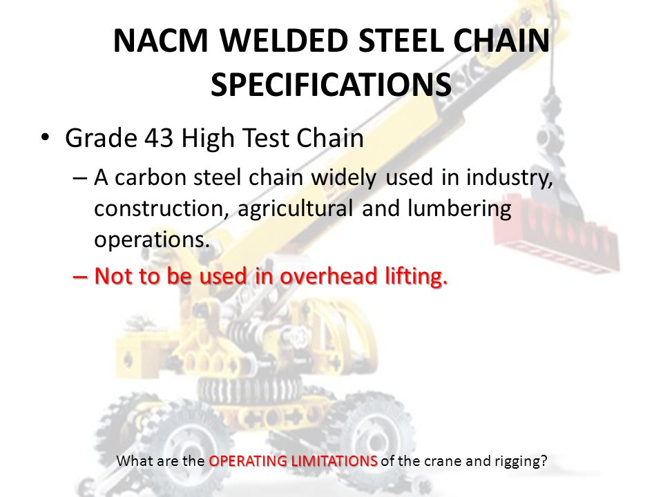 NACM WELDED STEEL CHAIN SPECIFICATIONS Grade 30 Proof Coil Chain – General purpose, carbon steel chain. Used in a wide range of applications. – Not to