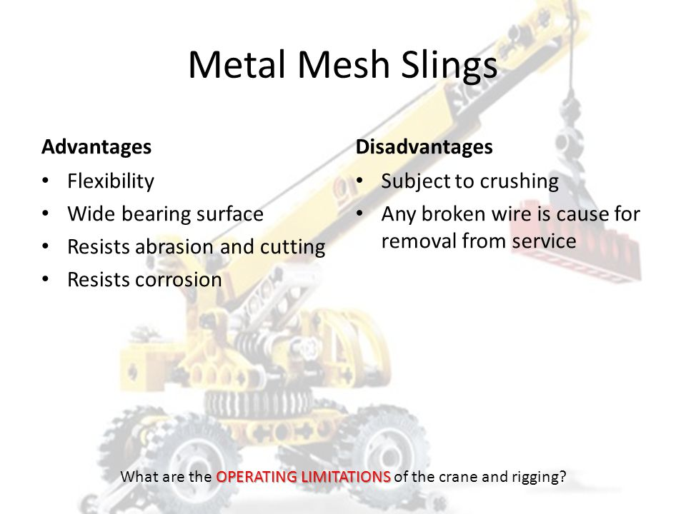 METAL MESH SLINGS HOISTSAFE OPERATING LIMITATIONS What are the OPERATING LIMITATIONS of the crane and rigging?
