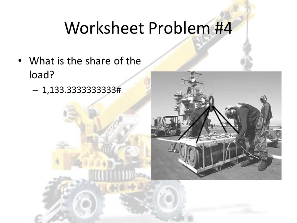 Worksheet Problem #4 How many legs will actually carry the load? – Three