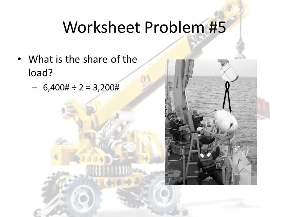 Worksheet Problem #5 1. 1,746# 2. 5,856# 3. 5,888# 4. 6,400#
