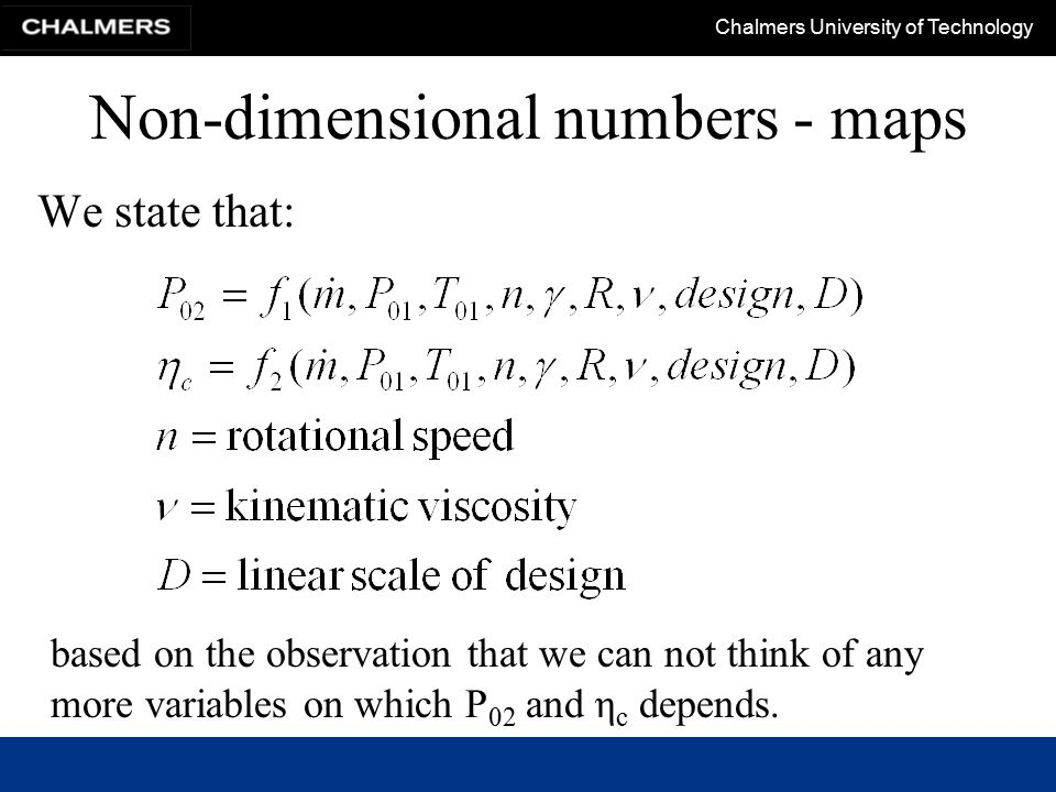 Chalmers University of Technology Non-dimensional numbers - maps We state that: based on the observation that we can not think of any more variables o