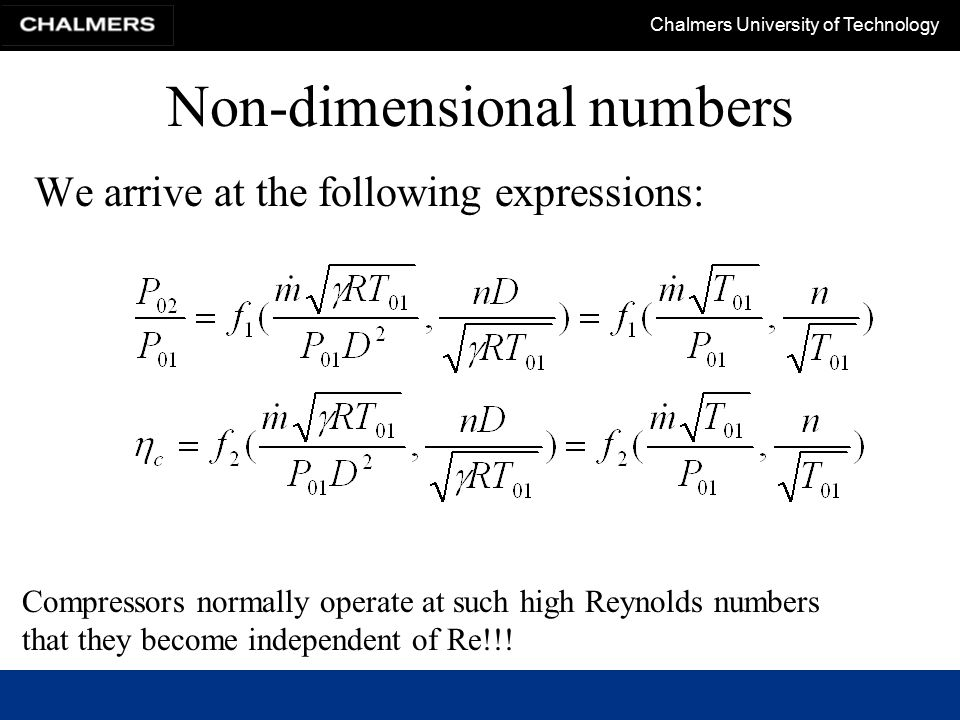 Chalmers University of Technology Non-dimensional numbers We arrive at the following expressions: Compressors normally operate at such high Reynolds n