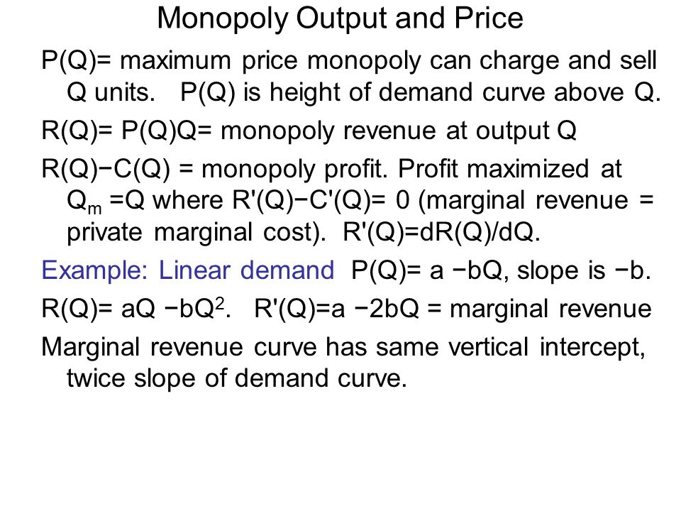 Monopoly Output and Price P(Q)= maximum price monopoly can charge and sell Q units.