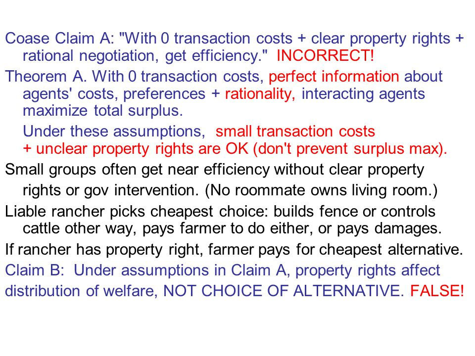 Coase Claim A: With 0 transaction costs + clear property rights + rational negotiation, get efficiency. INCORRECT.