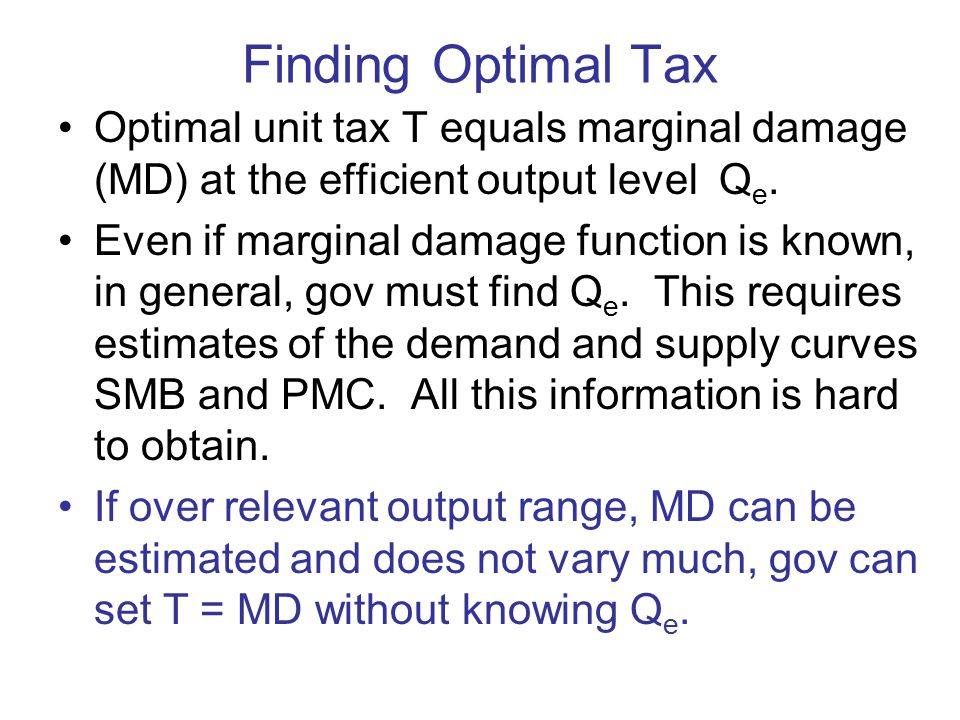 Finding Optimal Tax Optimal unit tax T equals marginal damage (MD) at the efficient output level Q e.